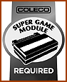 The Super Game Module is required for ColecoVision to play this game...